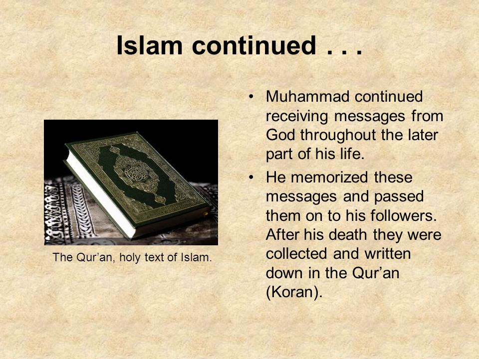 Islam continued Muhammad continued receiving messages from God throughout the later part of his life.