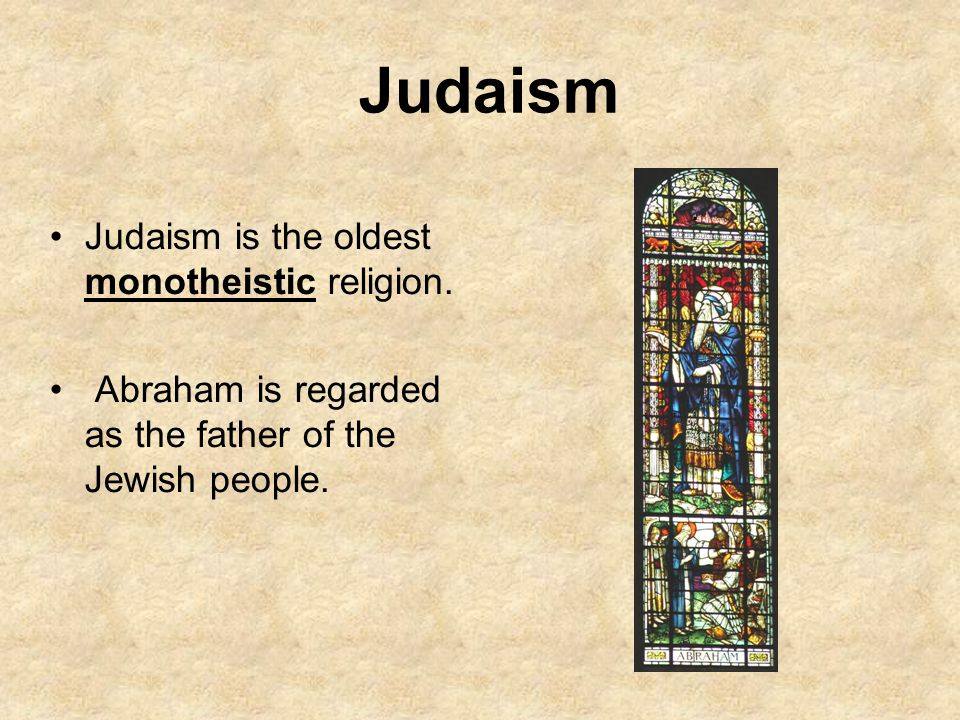 Judaism Judaism is the oldest monotheistic religion.