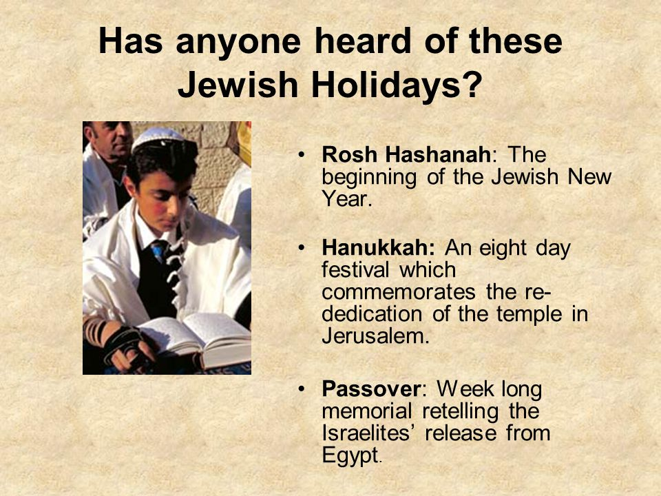 Has anyone heard of these Jewish Holidays