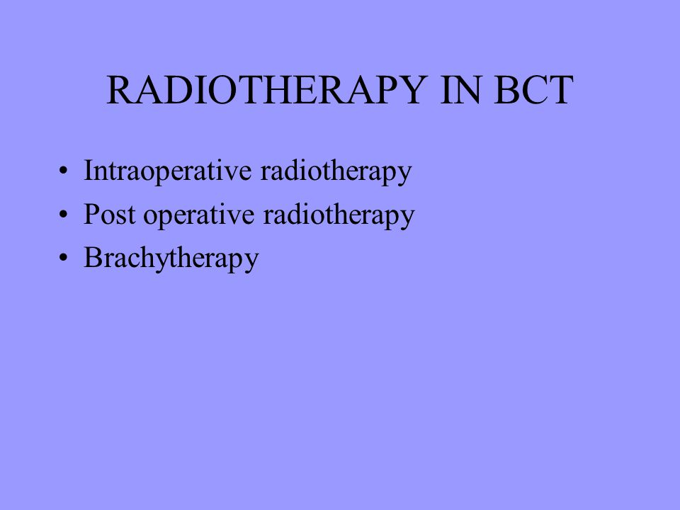 RADIOTHERAPY IN BCT Intraoperative radiotherapy