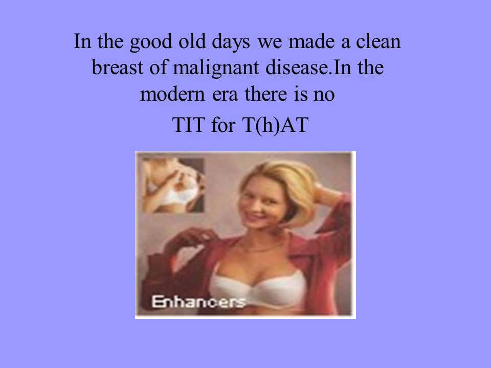 In the good old days we made a clean breast of malignant disease