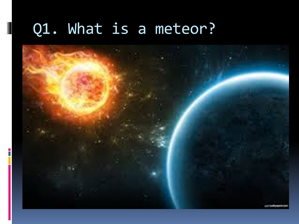 Q1. What is a meteor