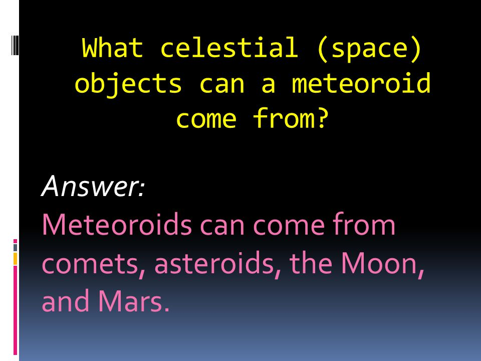 What celestial (space) objects can a meteoroid come from