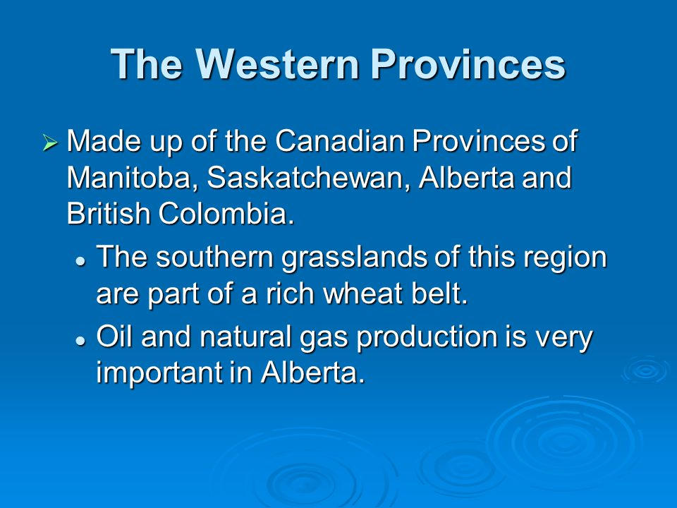 The Western Provinces Made up of the Canadian Provinces of Manitoba, Saskatchewan, Alberta and British Colombia.