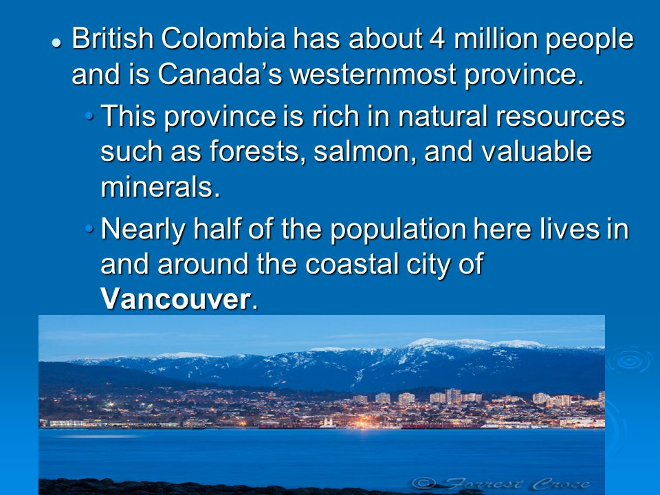 British Colombia has about 4 million people and is Canada's westernmost province.