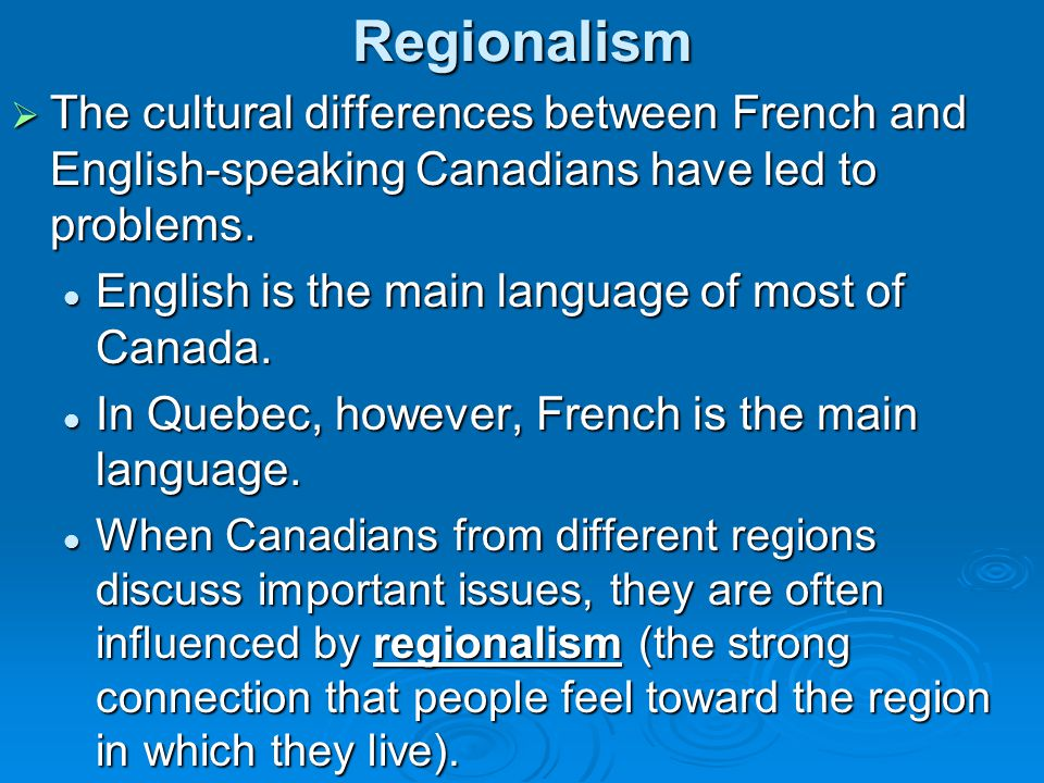 Regionalism The cultural differences between French and English-speaking Canadians have led to problems.