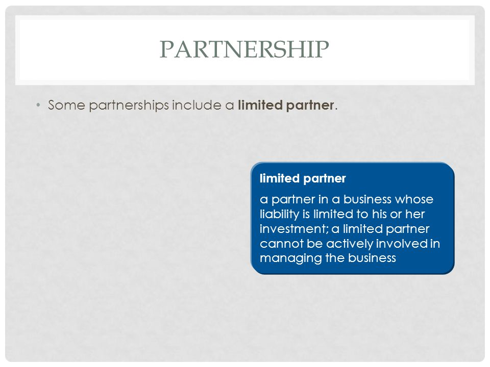 Partnership Some partnerships include a limited partner.