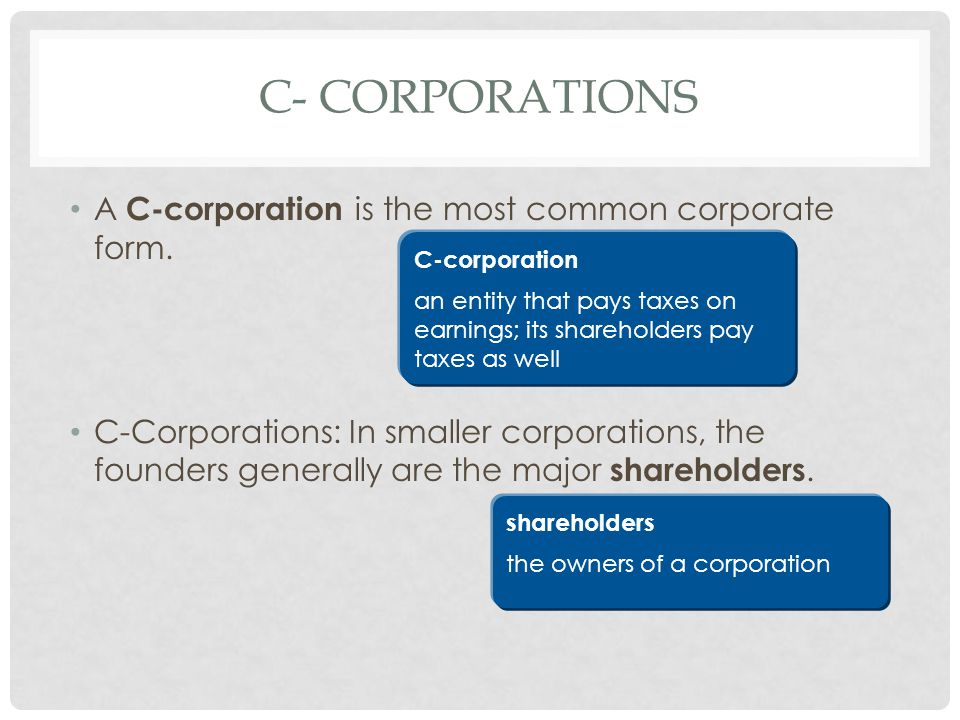 C- corporations A C-corporation is the most common corporate form.