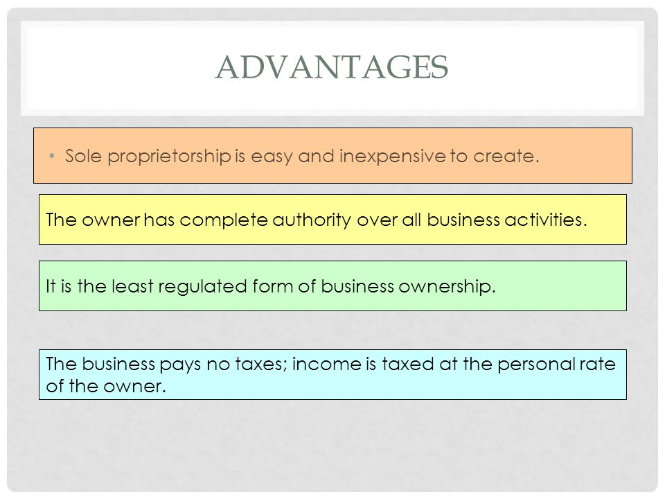 Advantages Sole proprietorship is easy and inexpensive to create.