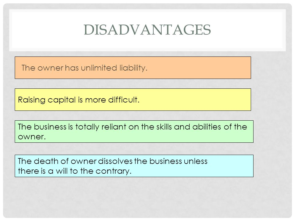 Disadvantages The owner has unlimited liability.