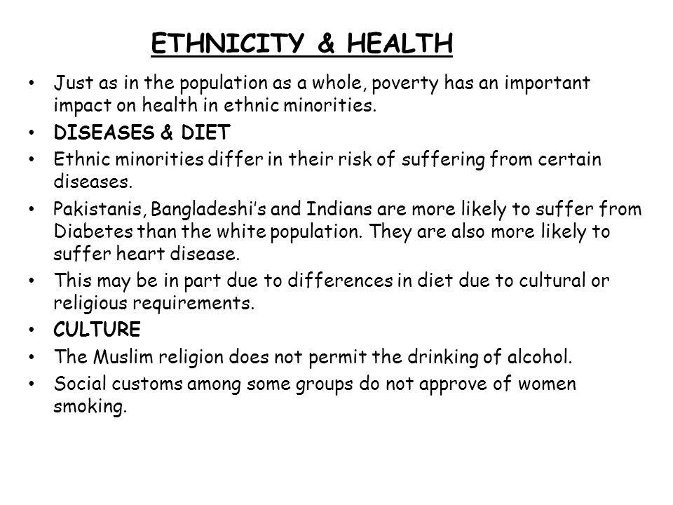 ETHNICITY & HEALTH Just as in the population as a whole, poverty has an important impact on health in ethnic minorities.