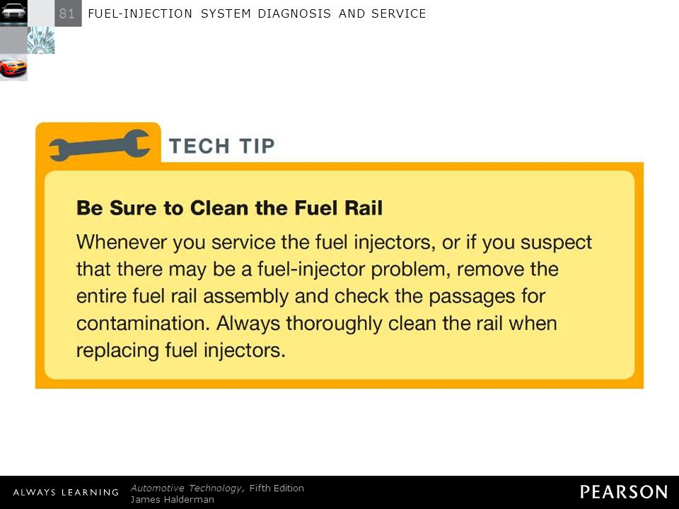 TECH TIP: Be Sure to Clean the Fuel Rail Whenever you service the fuel injectors, or if you suspect that there may be a fuel-injector problem, remove the entire fuel rail assembly and check the passages for contamination. Always thoroughly clean the rail when replacing fuel injectors.