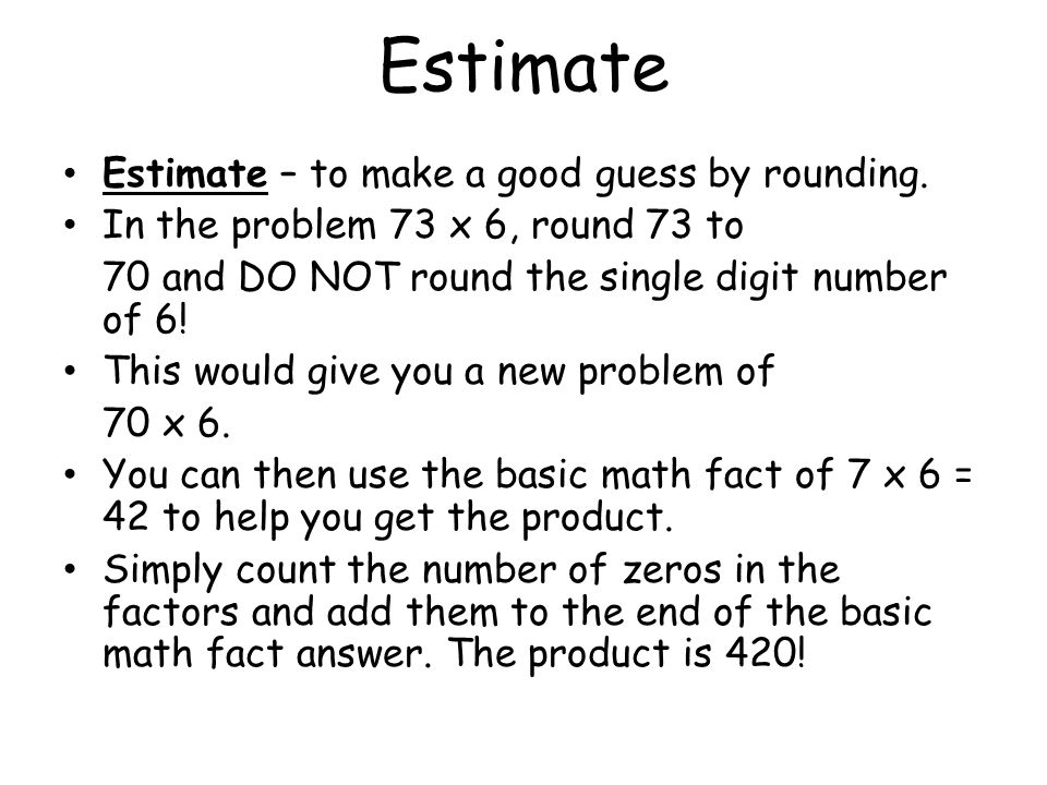 Estimate Estimate – to make a good guess by rounding.