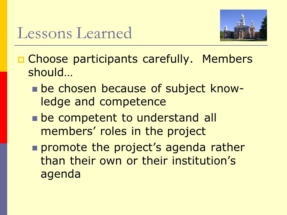 Lessons Learned Choose participants carefully. Members should…