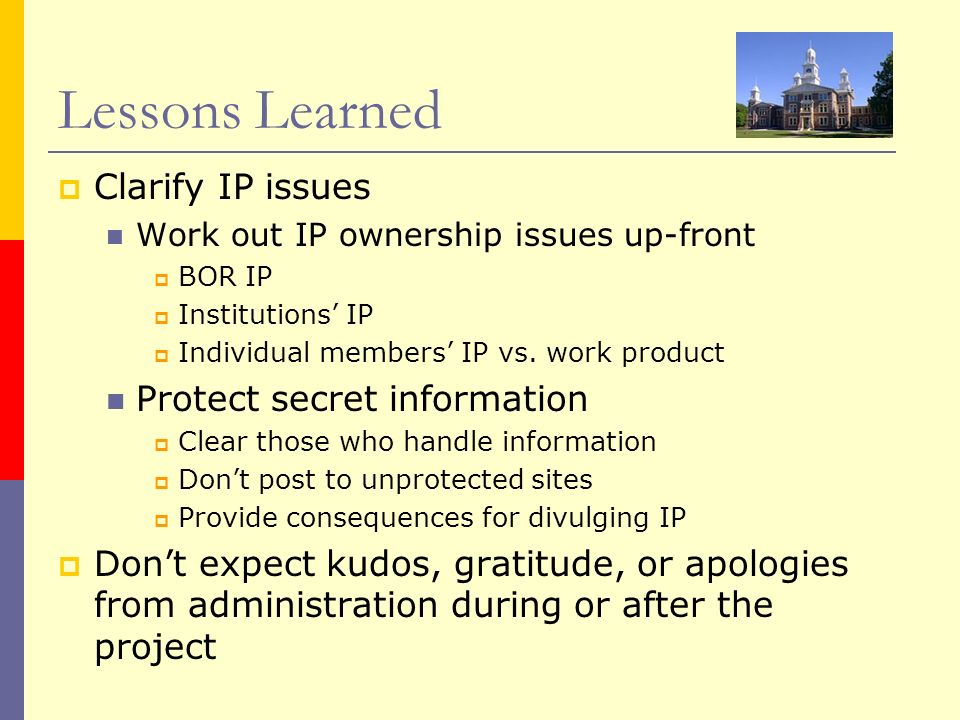 Lessons Learned Clarify IP issues Protect secret information