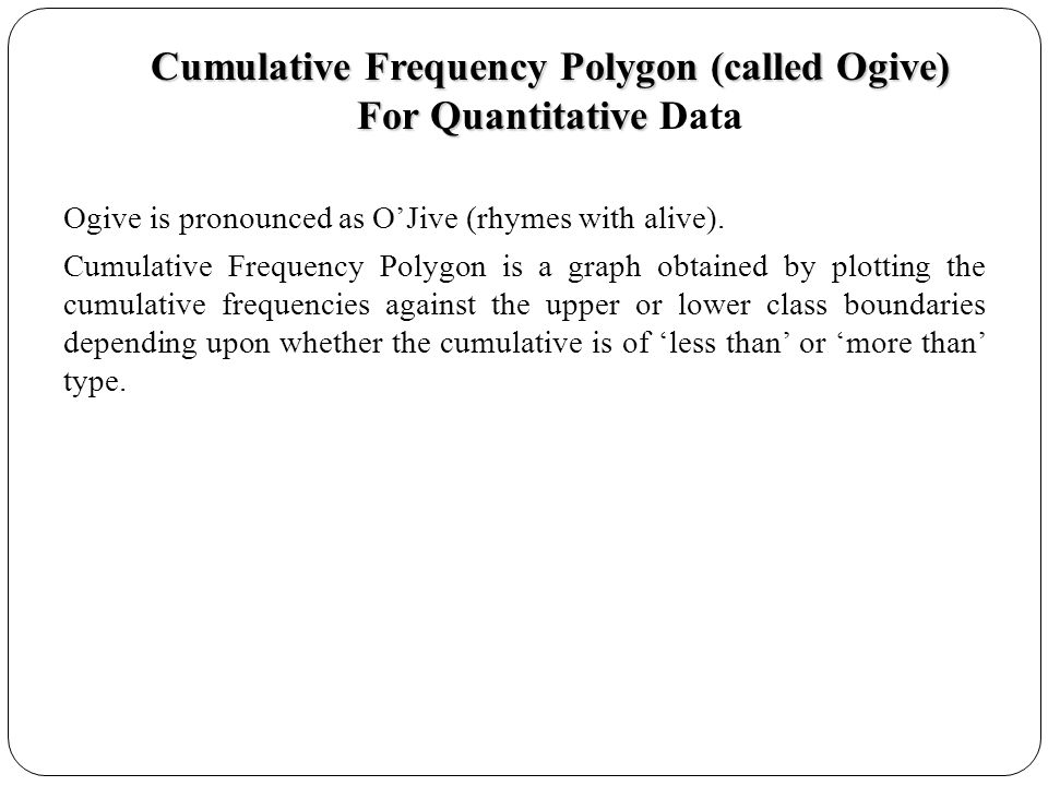 Cumulative Frequency Polygon (called Ogive) For Quantitative Data