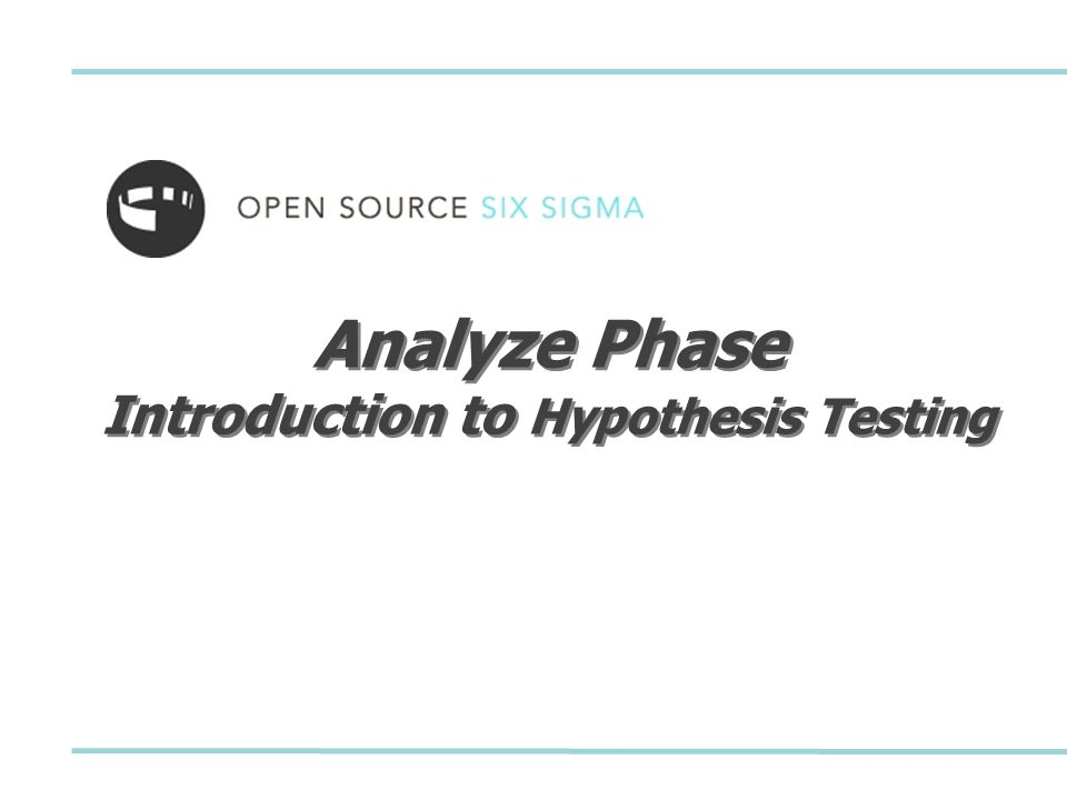 Analyze Phase Introduction to Hypothesis Testing