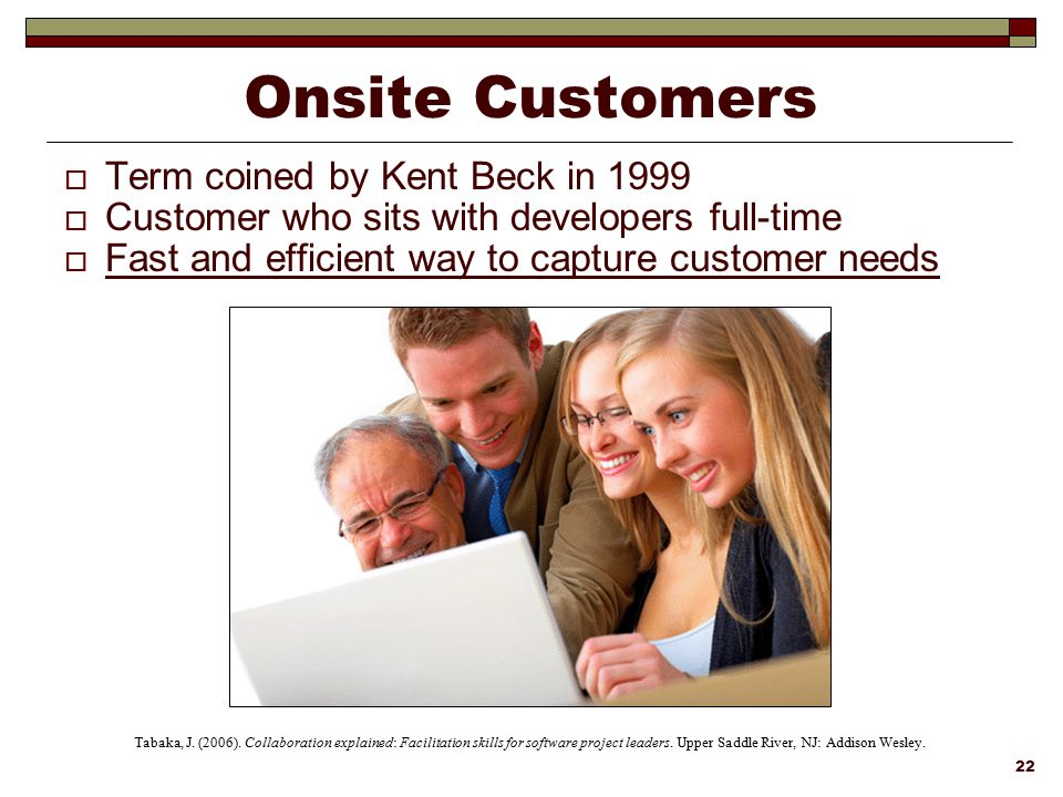 Onsite Customers Term coined by Kent Beck in 1999