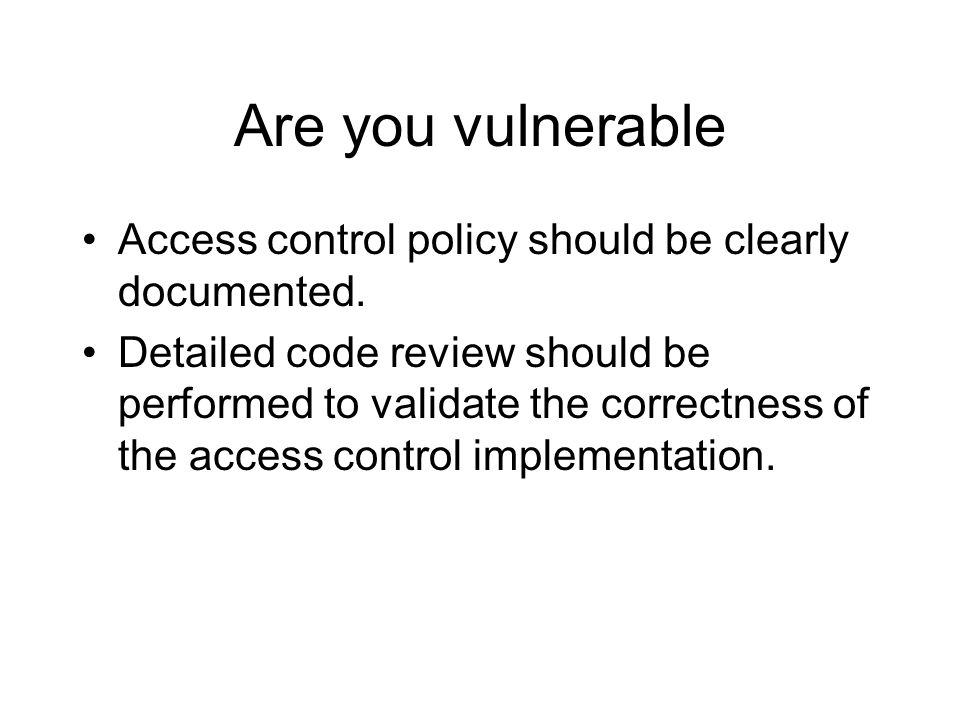 Are you vulnerable Access control policy should be clearly documented.