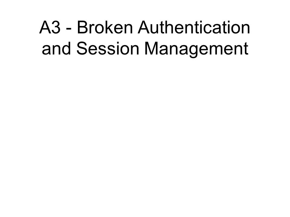 A3 - Broken Authentication and Session Management