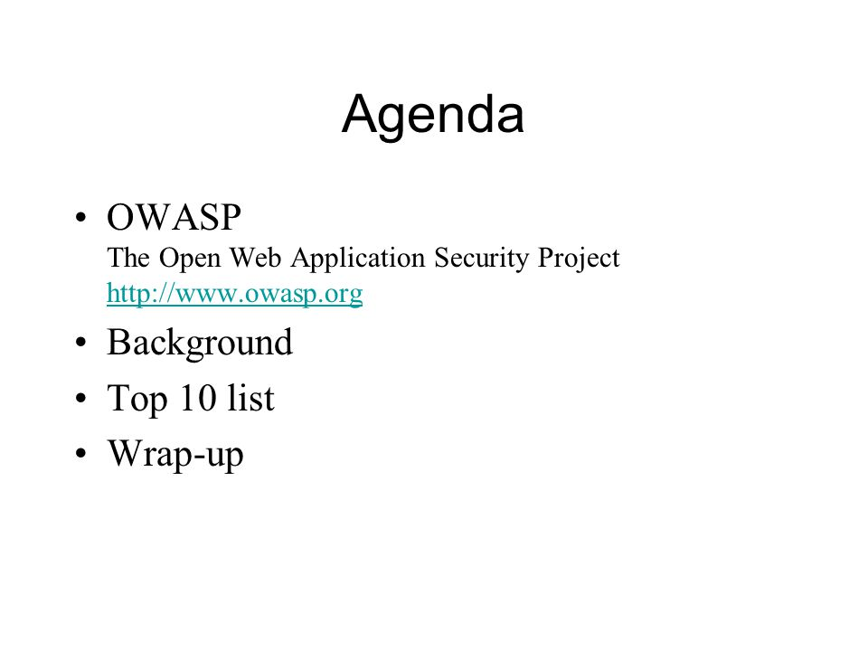 Agenda OWASP The Open Web Application Security Project   Background. Top 10 list.