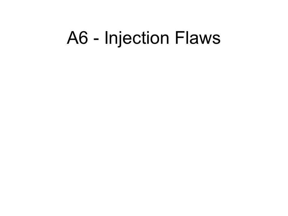 A6 - Injection Flaws