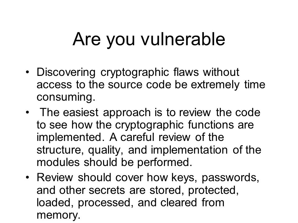 Are you vulnerable Discovering cryptographic flaws without access to the source code be extremely time consuming.