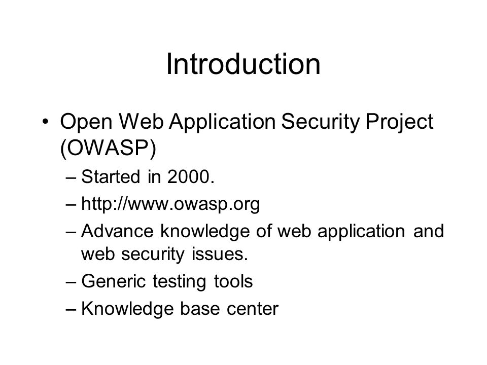 Introduction Open Web Application Security Project (OWASP)