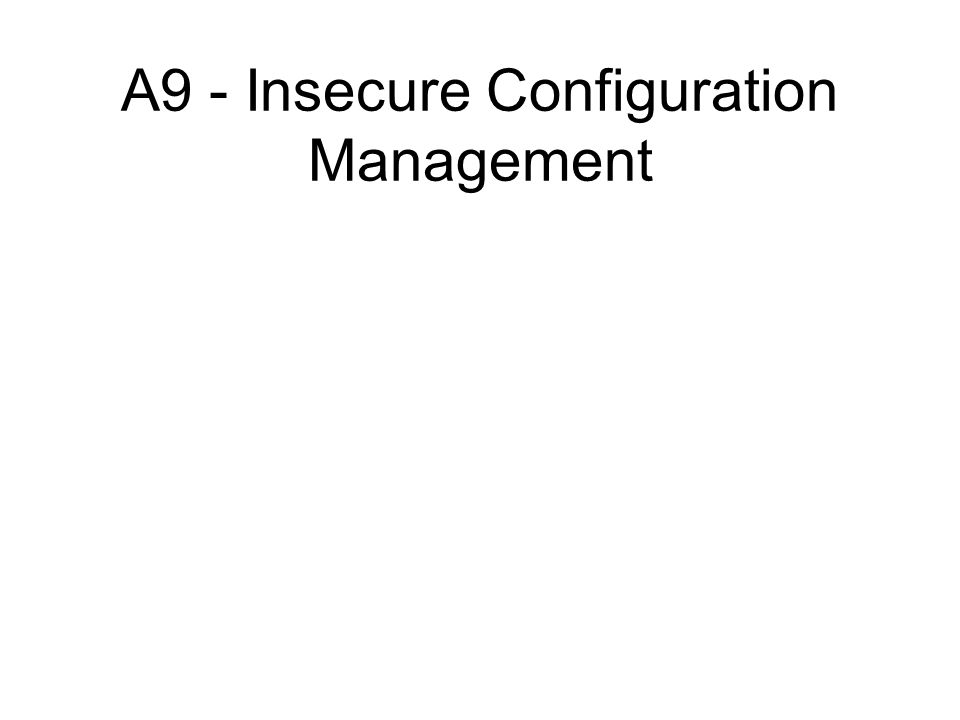 A9 - Insecure Configuration Management