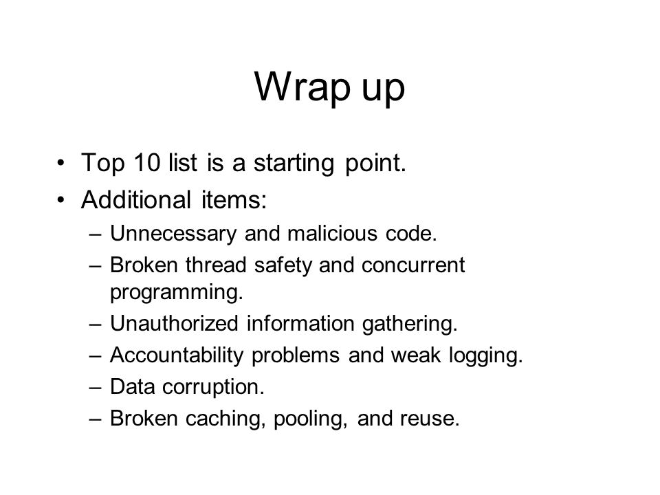Wrap up Top 10 list is a starting point. Additional items: