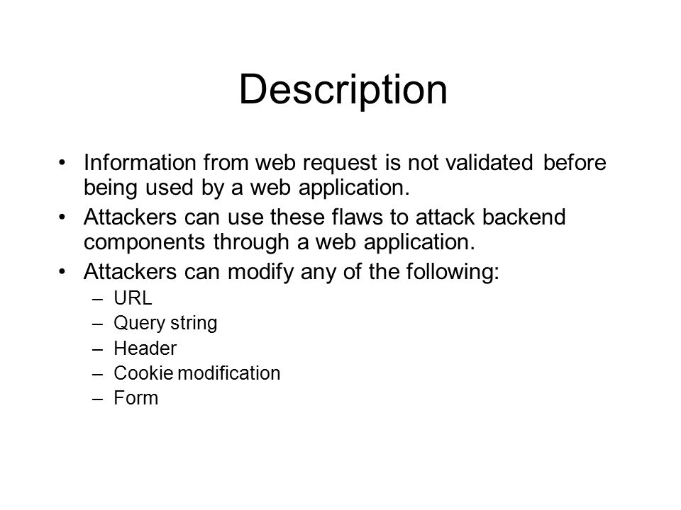 Description Information from web request is not validated before being used by a web application.