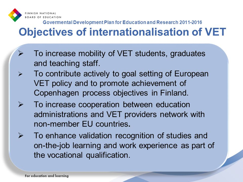To increase mobility of VET students, graduates and teaching staff.
