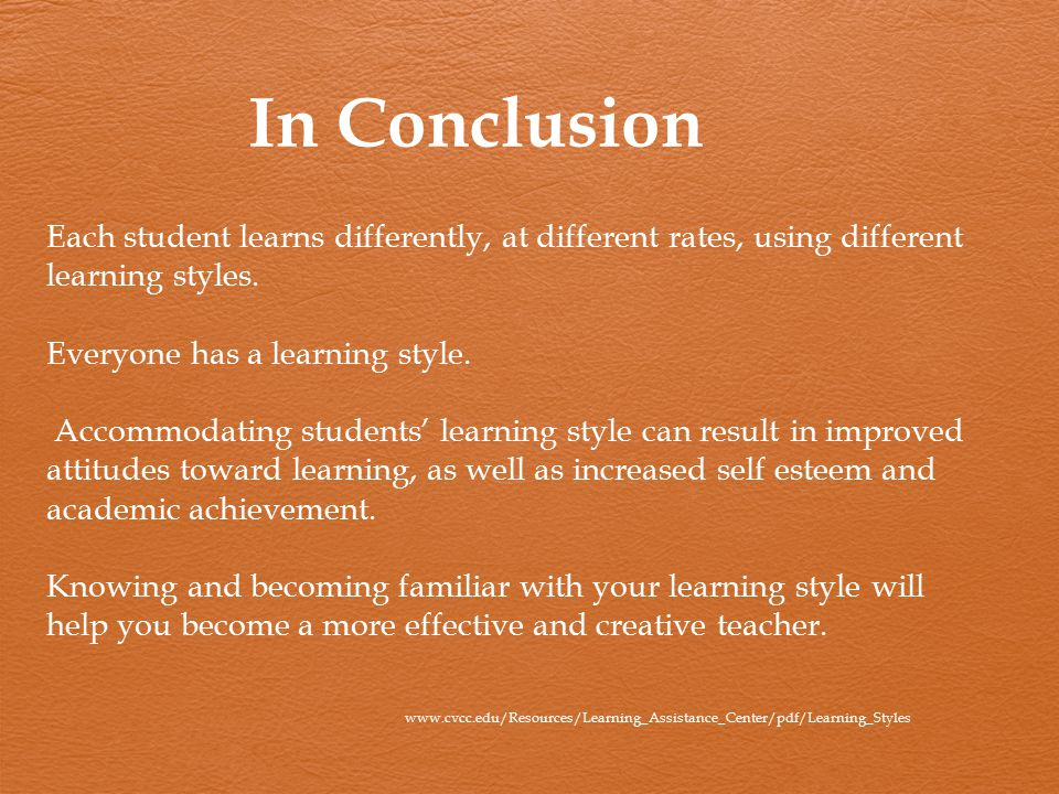 In Conclusion Each student learns differently, at different rates, using different learning styles.