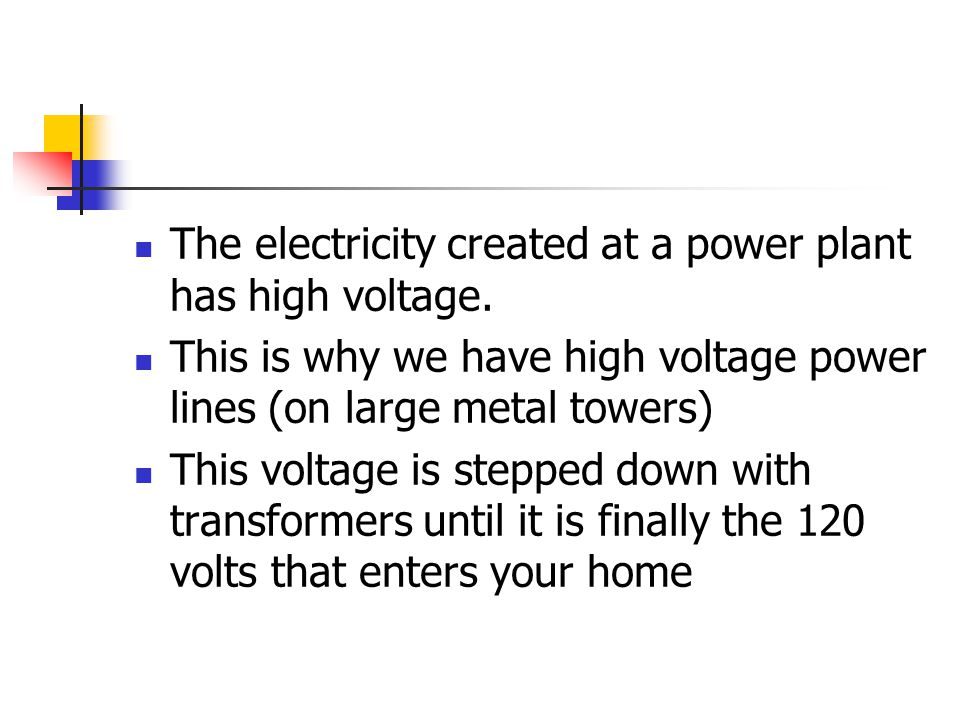 The electricity created at a power plant has high voltage.