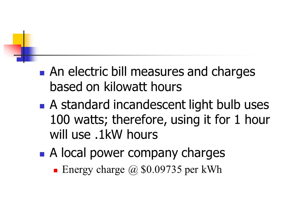 An electric bill measures and charges based on kilowatt hours