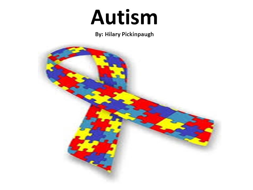 Autism By: Hilary Pickinpaugh