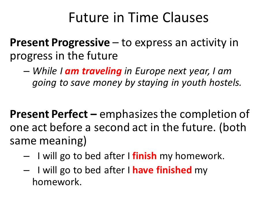 Future in Time Clauses Present Progressive – to express an activity in progress in the future.