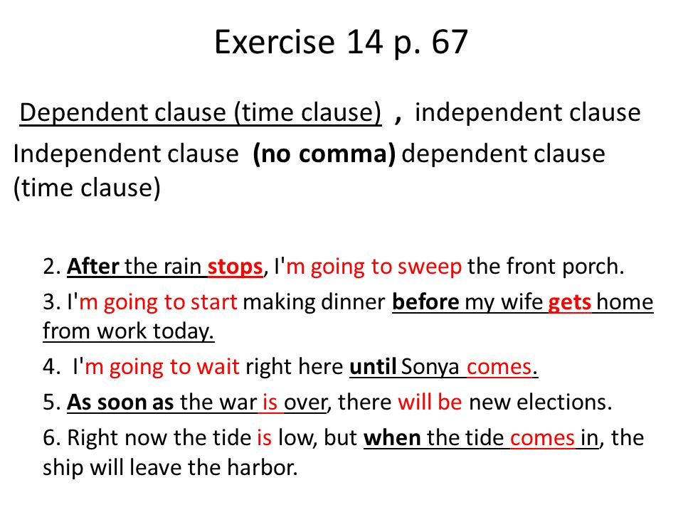 Exercise 14 p. 67 Dependent clause (time clause) , independent clause
