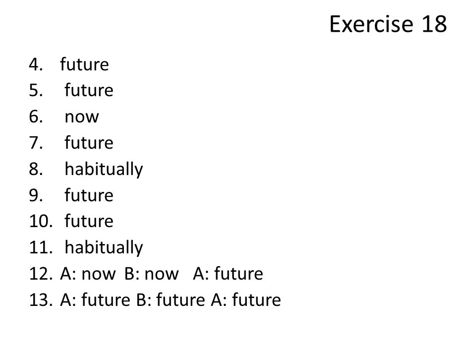 Exercise 18 future now habitually A: now B: now A: future