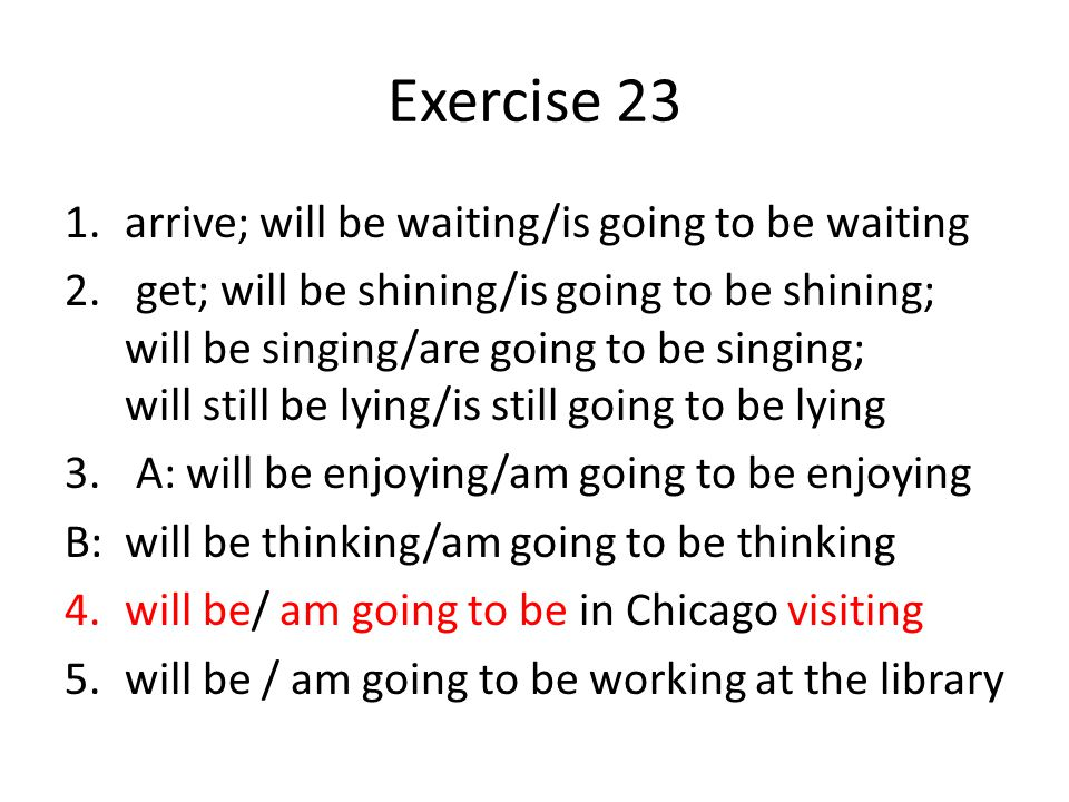Exercise 23 arrive; will be waiting/is going to be waiting