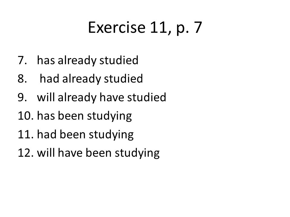 Exercise 11, p. 7 has already studied had already studied