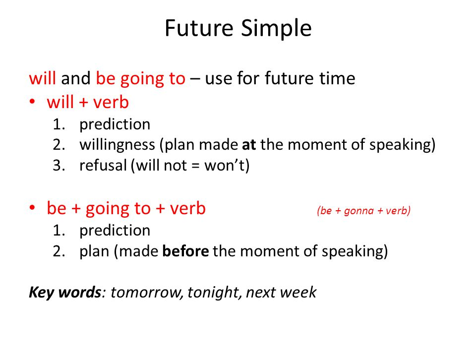 Future Simple will and be going to – use for future time will + verb