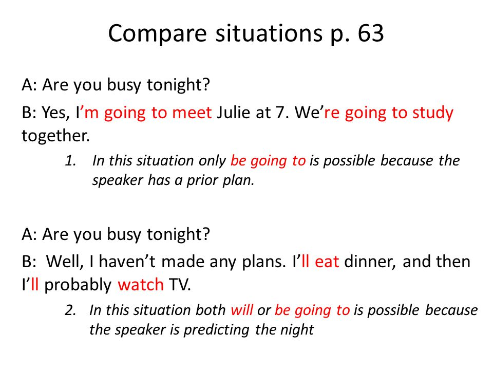 Compare situations p. 63 A: Are you busy tonight