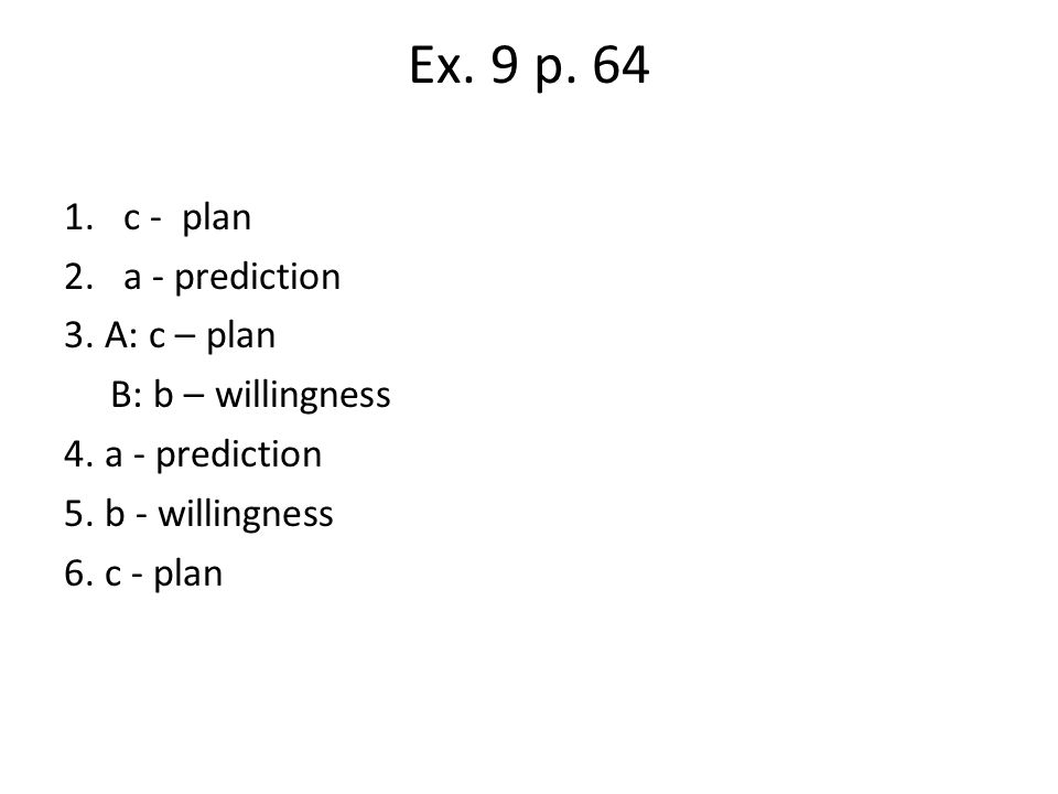 Ex. 9 p. 64 c - plan a - prediction 3. A: c – plan B: b – willingness