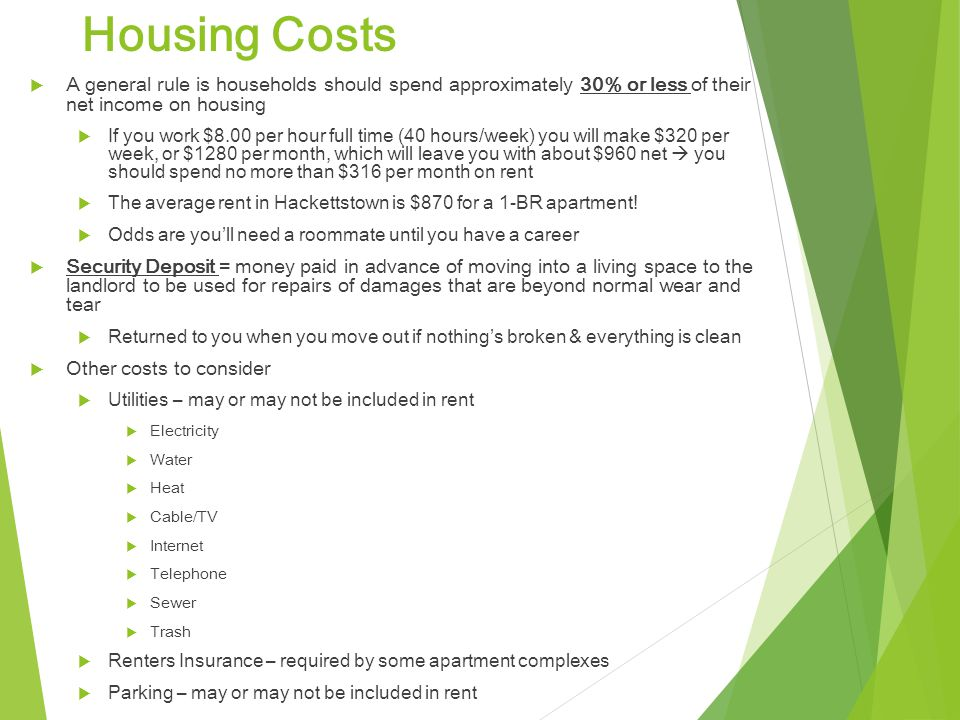 Housing Costs A general rule is households should spend approximately 30% or less of their net income on housing.