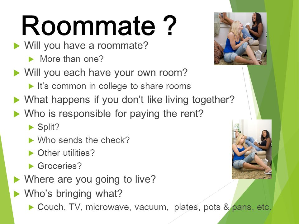 Roommate Will you have a roommate Will you each have your own room