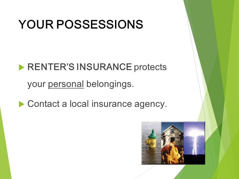 YOUR POSSESSIONS RENTER'S INSURANCE protects your personal belongings.