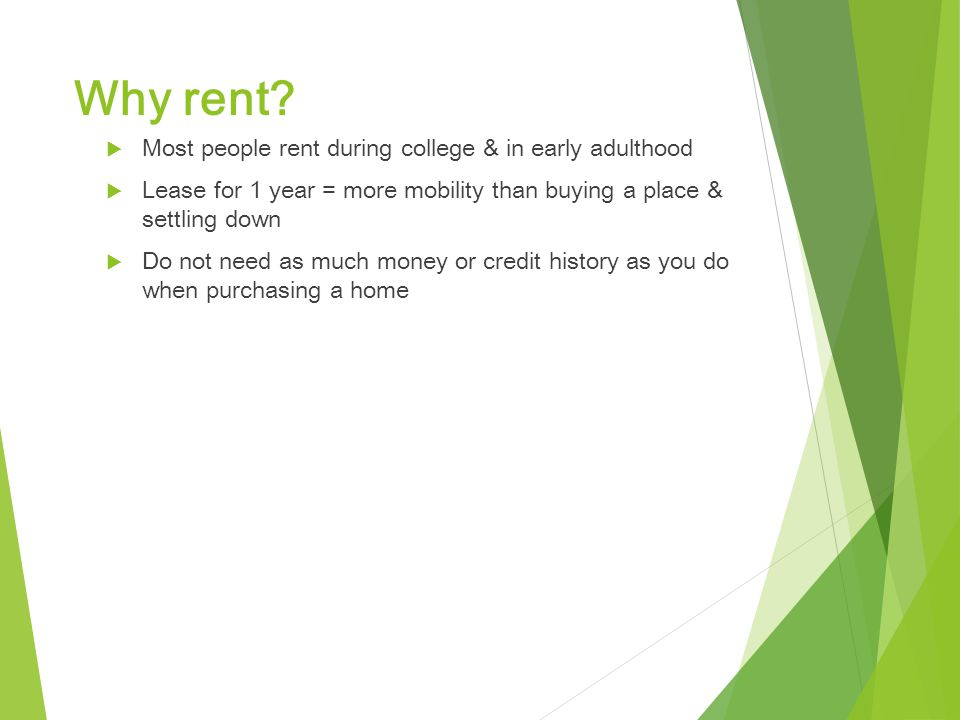 Why rent Most people rent during college & in early adulthood