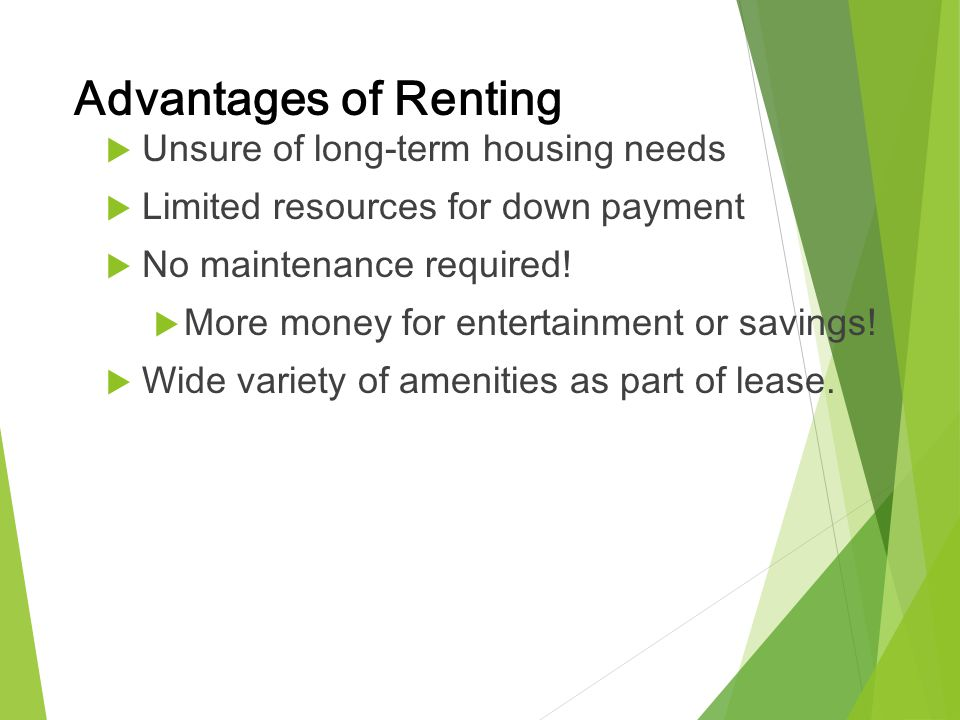 Advantages of Renting Unsure of long-term housing needs
