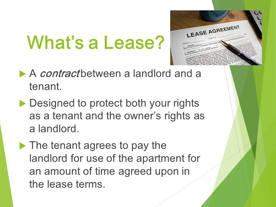 What's a Lease A contract between a landlord and a tenant.